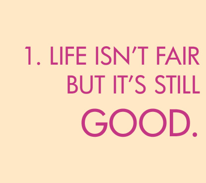 life ins't fair but it's still good