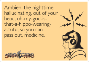 This isn't totally a joke.  Ambien can be very bad for elderly people, but not all doctors realize or remember that, which is why it's important to have a smart nurse to remind them!